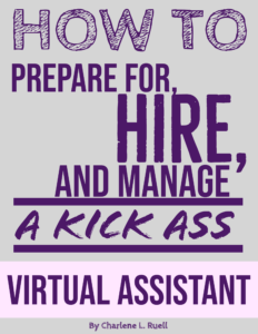 How to Prepare for, Hire, and Manage a Kick Ass Virtual Assistant (Included with Book)